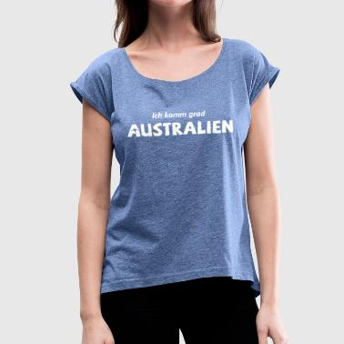 Spd I'm coming to Australia - Women's T-Shirt with rolled up sleeves