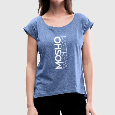 MOSHO MAITREYA - Women's T-Shirt with rolled up sleeves