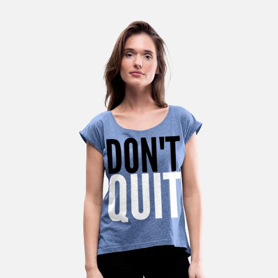Never Give Up T-Shirts - DON'T QUIT - Women's Rolled Sleeve T-Shirt heather denim