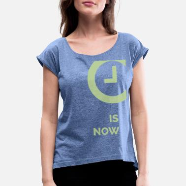 Time is now - Women's Rolled Sleeve T-Shirt