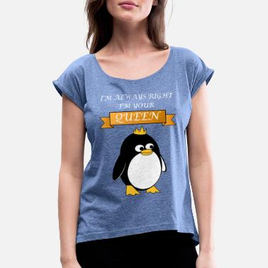 Am Penguin Funny Quote I Am Your Queen - Women's T-Shirt with rolled up sleeves