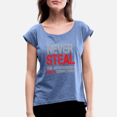Steal Never Steal - Women's Rolled Sleeve T-Shirt