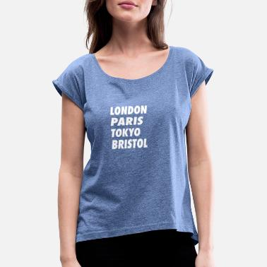 London Funny London Paris Tokyo Bristol Design - Women's Rolled Sleeve T-Shirt