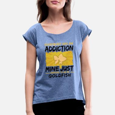 Goldfish Goldfish Addiction Funny Farmer Animal Lover - Women's Rolled Sleeve T-Shirt