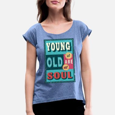 Age Old young at age, old at soul - Women's Rolled Sleeve T-Shirt