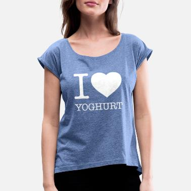Yoghurt I LOVE YOGHURT - Women's T-Shirt with rolled up sleeves