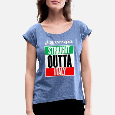 Straight Outta Italy Scooter - Women's Rolled Sleeve T-Shirt