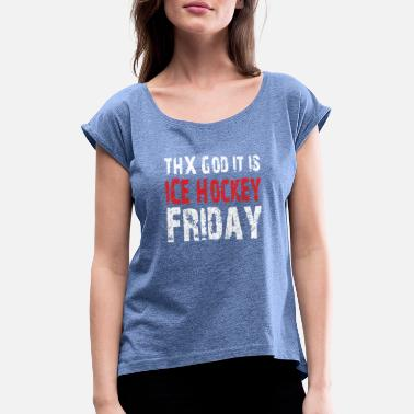 Eishockeyshirt THX Dod it is Ice Hockey Friday Weiss/Rot - Frauen T-Shirt mit gerollten Ärmeln