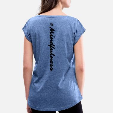 Mindfulness mindfulness - Women's Rolled Sleeve T-Shirt