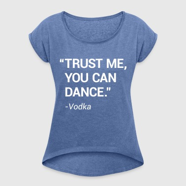 Trust me you can dance - Women's T-shirt with rolled up sleeves