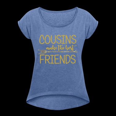 Cousins make the best friends.Gift for kids.Family - Women's T-shirt with rolled up sleeves