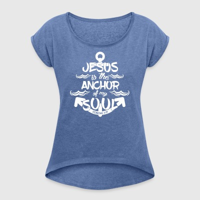 Jesus is my anchor of my soul - Women's T-shirt with rolled up sleeves