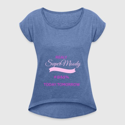 super moody transparent - Women's T-shirt with rolled up sleeves