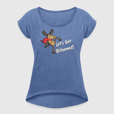 Let's Get Blitzened! - Women's T-shirt with rolled up sleeves
