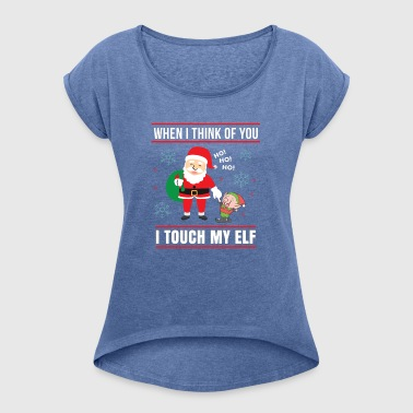 When I Think of You I 'm My Elf Ugly Sweater - Women's T-shirt with rolled up sleeves