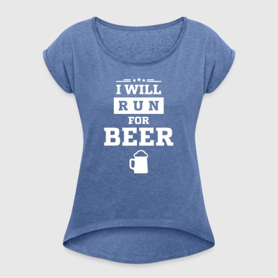 I WANT RUN FOR BEER - Women's T-shirt with rolled up sleeves