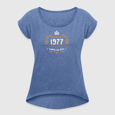 original since 1977 simply the best 40th birthday - Women's T-shirt with rolled up sleeves