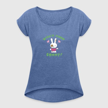 Easter Who's Your Bunny - Women's T-shirt with rolled up sleeves