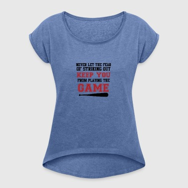Baseball: Never let the feat of striking out keep - Women's T-shirt with rolled up sleeves