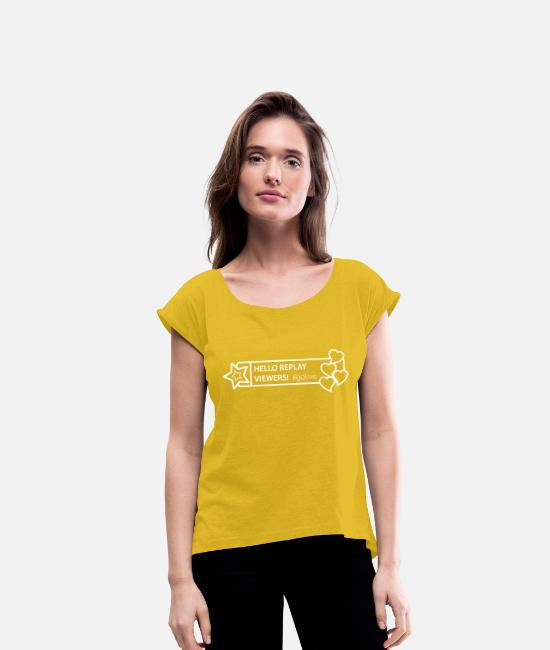 App T-Shirts - Hello replay viewers - Social Media GoLive - Women's Rolled Sleeve T-Shirt mustard yellow