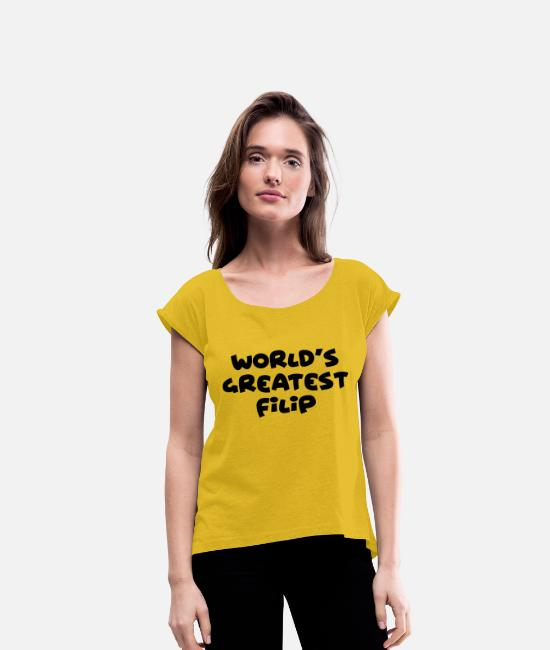 Filip T-Shirts - worlds greatest filip name - Women's Rolled Sleeve T-Shirt mustard yellow