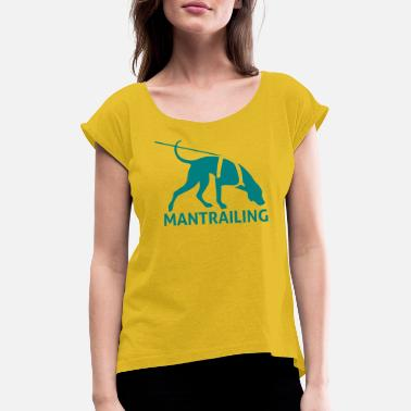 Mantrailing Mantrailing - Women's Rolled Sleeve T-Shirt