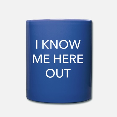 Know I know me here out - Mug