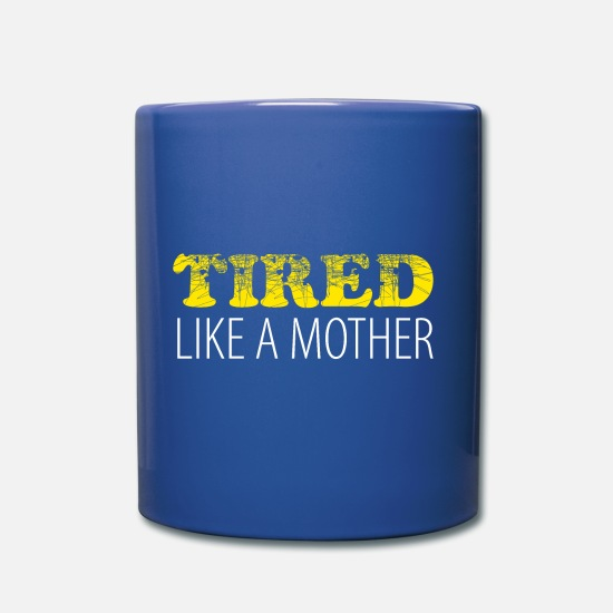 Sauber Tassen & Becher - Tired like a mother - Tasse Royalblau