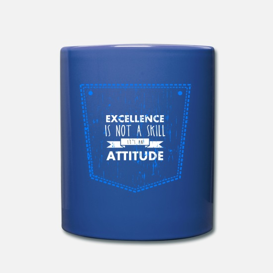 Gift Idea Mugs & Drinkware - Excellence is not a skill it's an attitude. - Mug royal blue