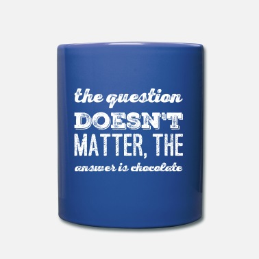 Excelent Question doesn't matter, the answer is chocolate - Mug