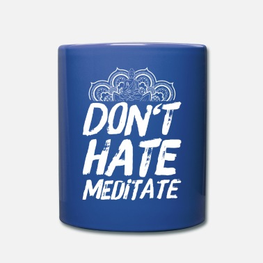Meditation Meditation Yoga Buddhismus Sprüche Don't Hate - Tasse