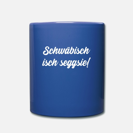 Birthday Mugs & Drinkware - Swabian ischgsie! Swabian is sexy :) - Mug royal blue