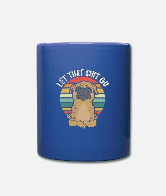 Dog Friend Mugs & Drinkware - Let that shit go dog dog talk - Mug royal blue