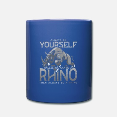 Yourself Always Be Yourself Unless You Can Be A Rhino - Mug