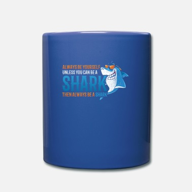 Yourself Always Be Yourself Unless You Can Be A Shark - Mug