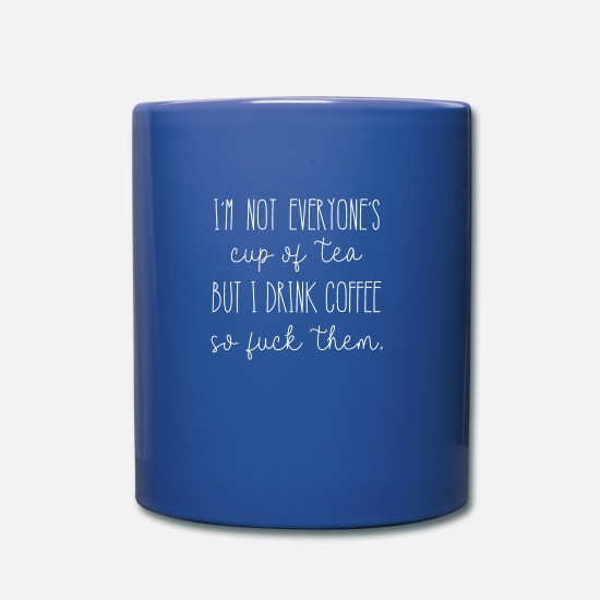 Spruch Tassen & Becher - Lustiger Spruch - cup of tea drink coffee - Tasse Royalblau