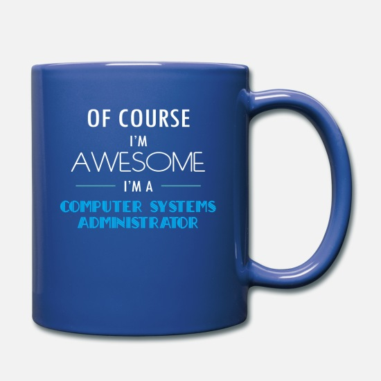 Computer Systems Administrator Tee Mugs & Drinkware - Computer Systems Administrator - Of course I'm awe - Mug royal blue
