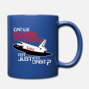Go to Mars - not just into orbit (space shuttle) - Mug