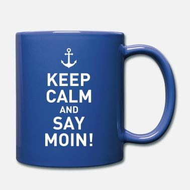 Keep Calm And keep calm and say moin Norddeutsch Hamburg Anker - Tasse einfarbig