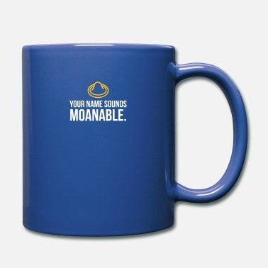 Your Name Sounds Moanable! - Mug