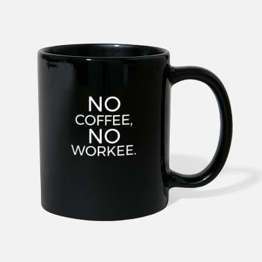 Coffee No Coffee No Workee - Mug