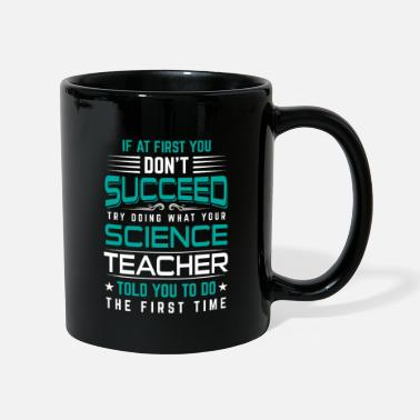 Science Don't succeed try doing your science teacher told - Mug
