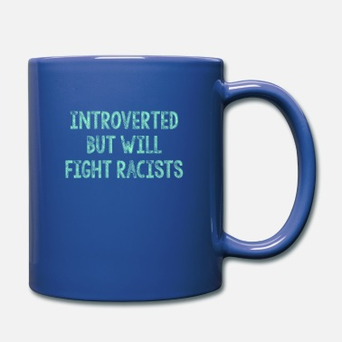 Introverted - but will fight racists - Mug