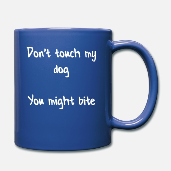 Gift Idea Mugs & Drinkware - Do not touch my dog you might bite - Mug royal blue