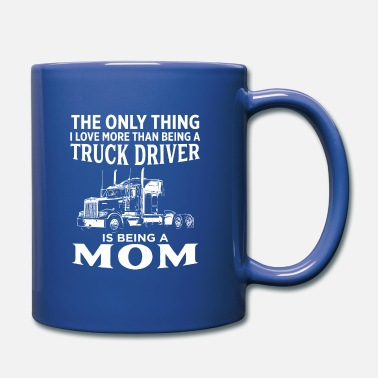 The Only Thing I Love More Than Being Trucker Mom - Mug