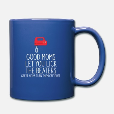 Good Moms Let You Lick The Beaters - Mug