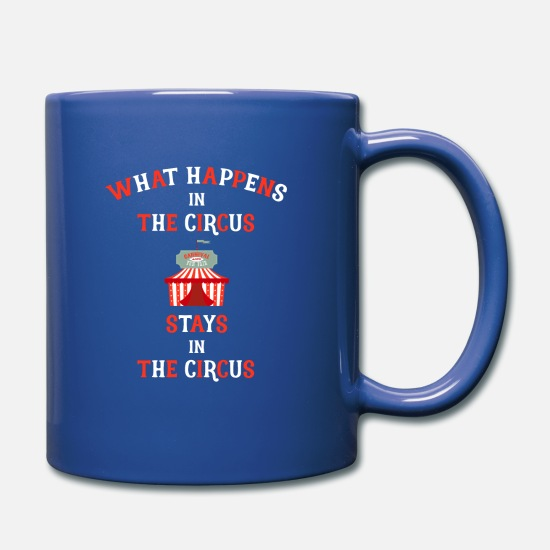 Circus Mugs & Drinkware - What Happens in the Circus Stays in the Circus - Mug royal blue