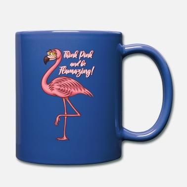 Think Pink and be Flamazing - Rosa Flamingo Spruch - Tasse einfarbig