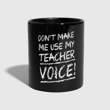 Don't make me use my teacher voice - Tasse einfarbig