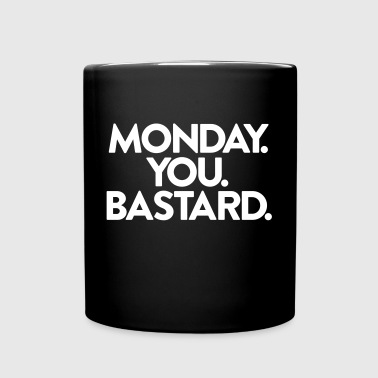 MONDAY. YOU. BASTARD. - Tasse einfarbig